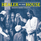 Healer in the House by Sharon Hardy Knotts