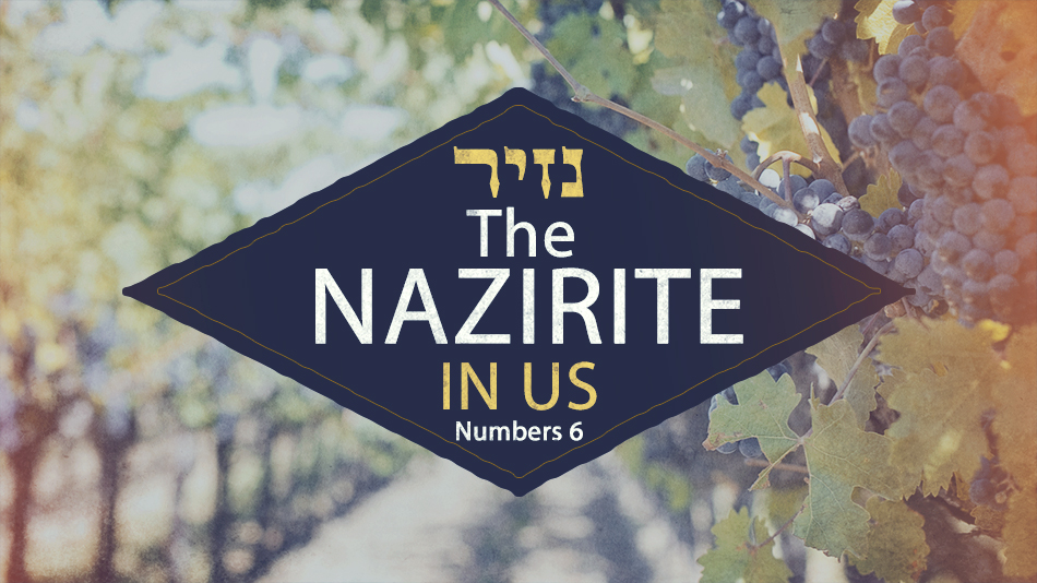 The Nazirite in Us: The Book of Numbers, Chapter 6