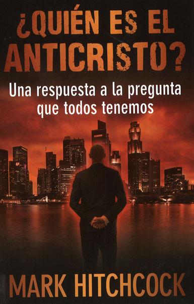¿Quién es el Anticristo?: Una respuesta a la pregunta que todos tenemos