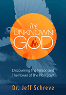The Unknown God: Discovering the Person and Power of the Holy Spirit