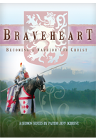 Braveheart:  Becoming a Warrior for Christ