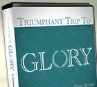 Triumphant Trip to Glory