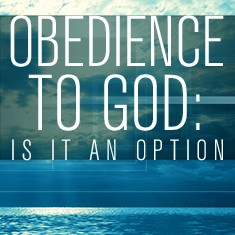 Obedience To God: Is It An Option?