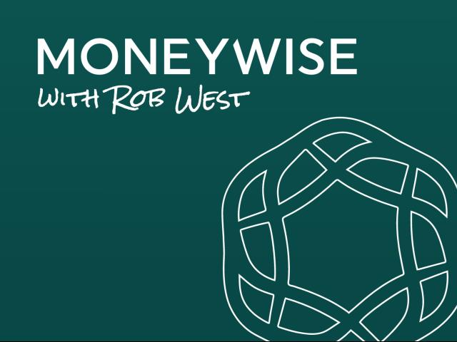 MoneyWise with Rob West & Steve Moore